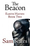 The Beacon (Earth Haven Book 2) - Sam Kates