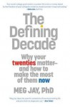 Meg Jay: The Defining Decade : Why Your Twenties Matter and How to Make the Most of Them Now (Paperback); 2013 Edition - Meg Jay