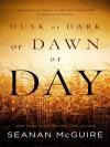 Dusk or Dark or Dawn or Day - Seanan McGuire