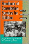 Handbook Of Consultation Services For Children: Applications In Educational And Clinical Settings (Jossey Bass Social And Behavioral Science Series) - Joseph E. Zins, Thomas R. Kratochwill, Stephen N. Elliott, Thomas R Kratochwill