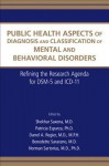 Public Health Aspects of Diagnosis and Classification of Mental and Behavioral Disorders: Refining the Research Agenda for Dsm-5 and ICD-11 - Shekhar Saxena, Patricia Esparza, Darrel A. Regier