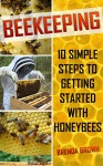 Beekeeping: 10 Simple Steps to Getting Started with Honeybees - Brenda Brown