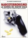 Narcoterrorismo: La Guerra del Nuevo Siglo: Vinculos del Narcotrafico Con El Terrorismo Internacional - Luis Alberto Villamarin Pulido