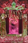 The Fatal Strand (Tales from the Wyrd Museum, Book 3) - Robin Jarvis