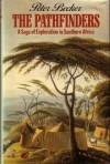 The Pathfinders: The Saga of Exploration in Southern Africa - Peter Becker