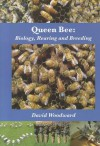 Queen Bee: Biology, Rearing and Breeding - David R. Woodward