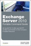 Exchange Server 2010 Portable Command Guide: McTs 70-662 and McItp 70-663 - Richard Robb, Darril Gibson