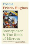 Stonepicker and The Book of Mirrors: Poems - Frieda Hughes