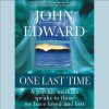 One Last Time: A Psychic Medium Speaks to Those We Have Loved and Lost - John Edward, John Edward, a division of Recorded Books HighBridge