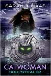Catwoman: Soulstealer - Sarah J. Maas