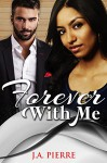 Forever With Me (BWWM Interracial Romance) - J.A. Pierre