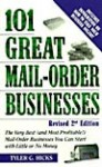 101 Great Mail-Order Businesses: The Very Best (and Most Profitable!) Mail-Order Businesses You Can Start with Little or No Money - Tyler G. Hicks