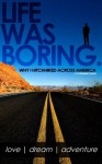 Life Was Boring - Why I Hitchhiked Across America - Kyung-Min Chang, Matt Cook