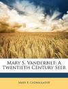 Mary S. Vanderbilt: A Twentieth Century Seer - Mary E. Cadwallader