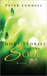 Short Stories for the Soul, Book 1 - Peter Lundell
