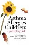 Asthma Allergies Children: A Parent's Guide - Paul Ehrlich, Larry Chiaramonte, Henry Ehrlich