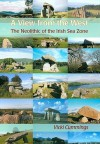A View from the West: The Neolithic of the Irish Sea Zone - Vicki Cummings