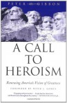 A Call to Heroism: Renewing America's Vision of Greatness - Peter H. Gibbon, Peter J. Gomes