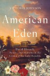 American Eden: David Hosack, Botany, and Medicine in the Garden of the Early Republic - Victoria Johnson