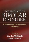 Understanding Bipolar Disorder: A Developmental Psychopathology Perspective - David J. Miklowitz, Dante Cicchetti