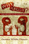 Why Argue? Take the Sting Out of Your Quarrels - Donna White Glaser