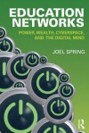 Education Networks: Power, Wealth, Cyberspace, and the Digital Mind - Joel Spring