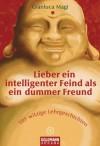 Lieber ein intelligenter Feind als ein dummer Freund: 101 witzige Lehrgeschichten (German Edition) - Gianluca Magi, Elisabeth Liebl