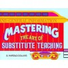 Mastering the Art of Substitute Teaching - S. Harold Collins
