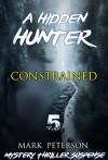 Mystery : Constrained: (Hidden hunter, Mystery, Suspense, Thriller, Suspense Crime Thriller) (ADDITIONAL FREE BOOK INCLUDED ) (Suspense Thriller Mystery: Hidden Hunter) - Mark Peterson