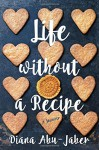 Life Without a Recipe: A Memoir of Food and Family - Diana Abu-Jaber