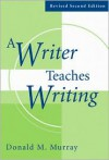 A Writer Teaches Writing Revised - Donald Morison Murray
