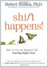 Shift Happens: How to Live an Inspired Life...Starting Right Now! - Robert Holden