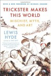 Trickster Makes This World: Mischief, Myth, and Art - Lewis Hyde, Michael Chabon