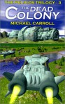 The Dead Colony - Michael Carroll