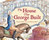 The House That George Built - Suzanne Slade, Rebecca Bond