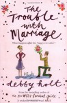 The Trouble with Marriage - Debby Holt