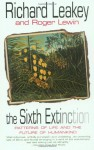The Sixth Extinction: Patterns of Life and the Future of Humankind - Richard E. Leakey, Roger Lewin
