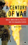 Century of War: Anglo-American Oil Politics and the New World Order - F. William Engdahl
