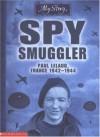 Spy Smuggler: Paul Lelaud, France, 1942-1944 - Jim Eldridge