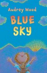 Blue Sky - Audrey Wood