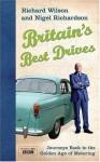 Britain's Best Drives: Journeys Back To The Golden Age Of Motoring - Richard Wilson, Nigel Richardson