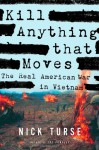 Kill Anything That Moves: The Real American War in Vietnam - Nick Turse