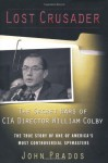 Lost Crusader: The Secret Wars of CIA Director William Colby - John Prados