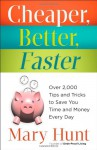 Cheaper, Better, Faster: Over 2,000 Tips and Tricks to Save You Time and Money Every Day - Mary Hunt
