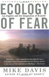 Ecology of Fear: Los Angeles and the Imagination of Disaster - Mike Davis