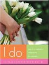 I Do: Do-It-Yourself Wedding Planning - Sally Steele