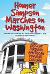 Homer Simpson Marches on Washington: Dissent Through American Popular Culture - Tim M. Dale, Joseph J. Foy, Kate Mulgrew, Jamie Warner, Beth Heidelberg, David Schultz, Paul A. Cantor, Sara Jordon, Peter Caster, Kate Lehman, Matthew Henry, Jerry Rodnitzky, Tanji Gilliam, Isabel Pinedo, Jeffrey A. Johnson