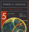 All You Zombies --: Five Classic Stories - Robert A. Heinlein, Spider Robinson