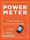 The Power Meter Handbook: A User's Guide for Cyclists and Triathletes - Joe Friel