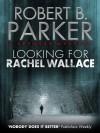 Looking for Rachel Wallace (A Spenser Mystery) - Robert B. Parker